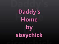 Sissy Training Volume 4 - Daddy's Home